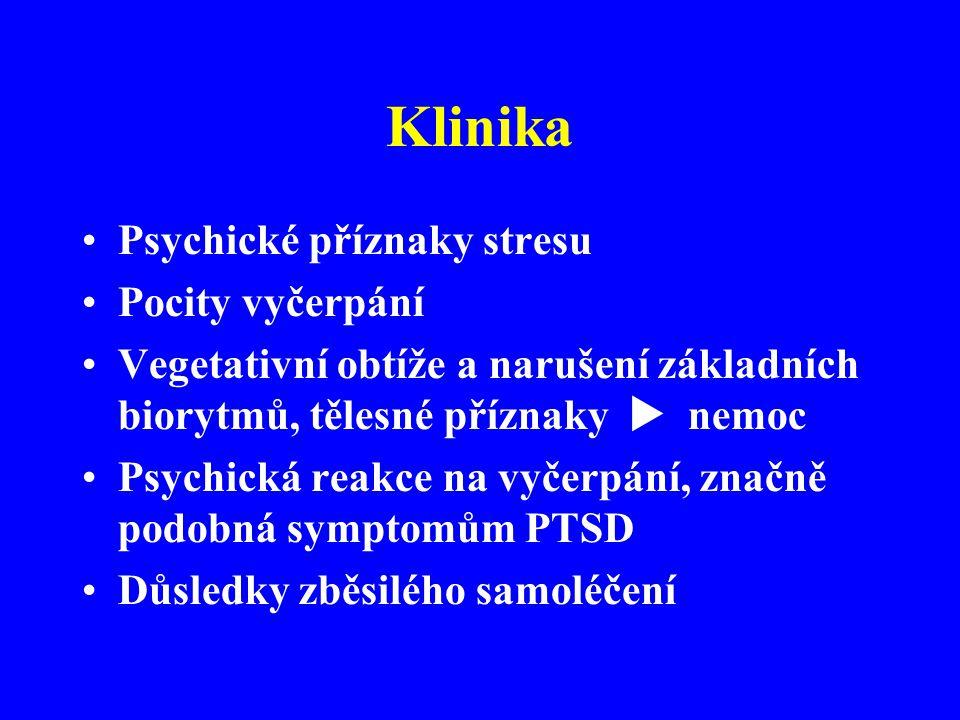 Klinika Psychické příznaky stresu Pocity vyčerpání Vegetativní obtíže a narušení základních biorytmů, tělesné příznaky  nemoc Psychická reakce na vyč