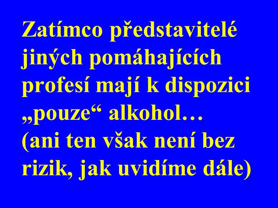 """Zatímco představitelé jiných pomáhajících profesí mají k dispozici """"pouze"""" alkohol… (ani ten však není bez rizik, jak uvidíme dále)"""