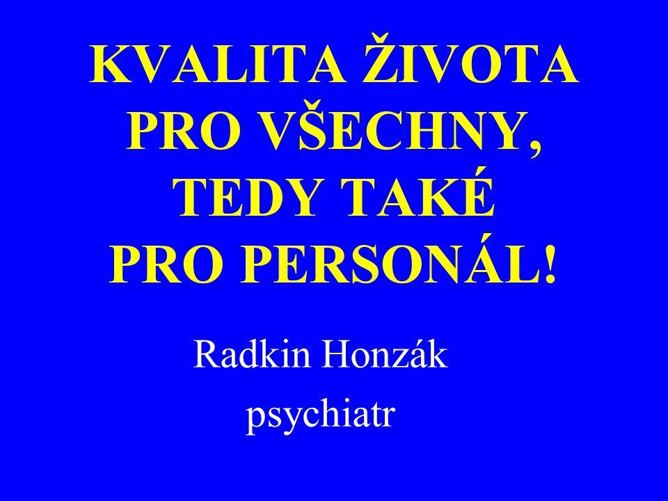 KVALITA ŽIVOTA PRO VŠECHNY, TEDY TAKÉ PRO PERSONÁL! Radkin Honzák psychiatr