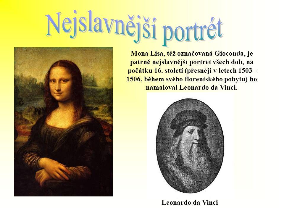 Mona Lisa, též označovaná Gioconda, je patrně nejslavnější portrét všech dob, na počátku 16.