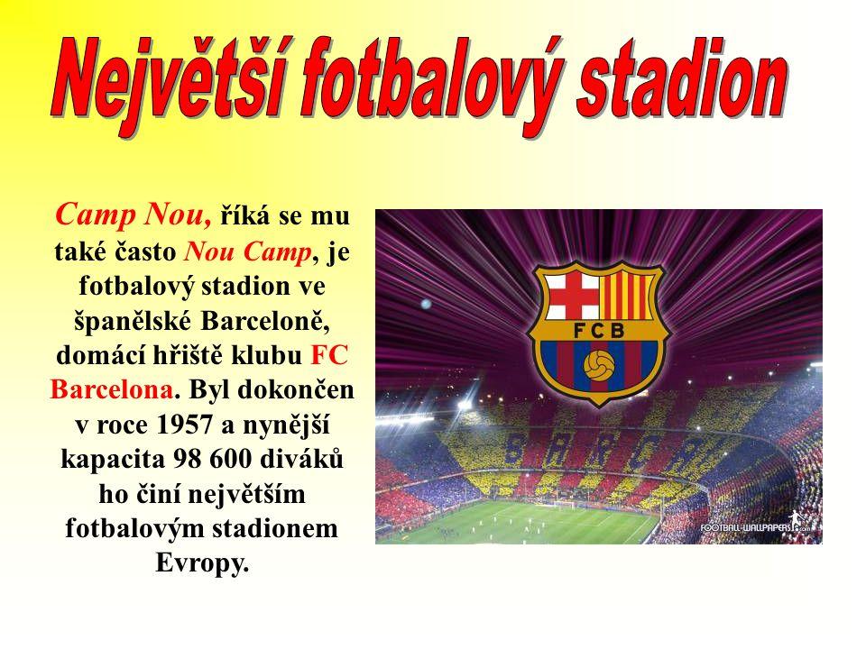 Camp Nou, říká se mu také často Nou Camp, je fotbalový stadion ve španělské Barceloně, domácí hřiště klubu FC Barcelona.