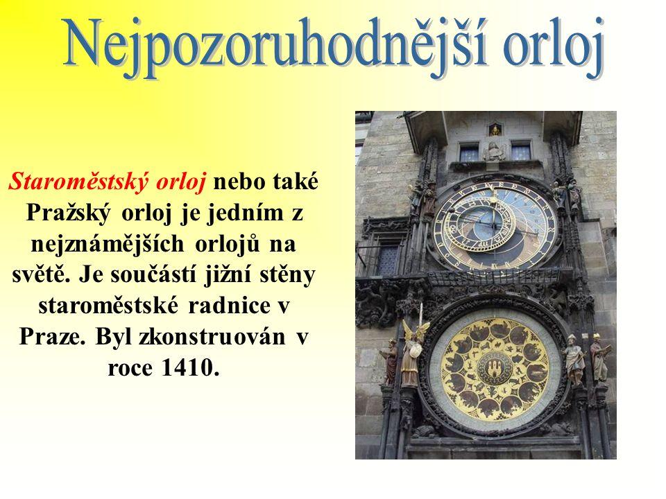 Staroměstský orloj nebo také Pražský orloj je jedním z nejznámějších orlojů na světě.