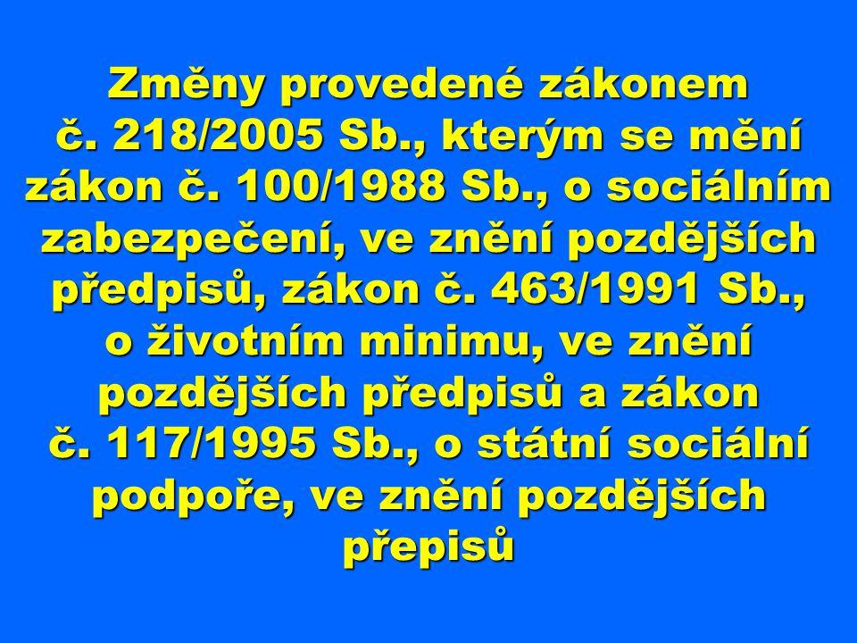 Změny provedené zákonem č. 218/2005 Sb., kterým se mění zákon č. 100/1988 Sb., o sociálním zabezpečení, ve znění pozdějších předpisů, zákon č. 463/199