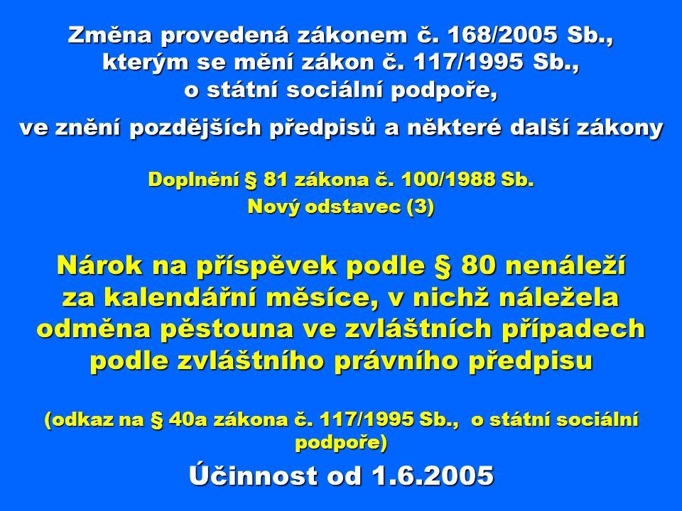 Změna provedená zákonem č. 168/2005 Sb., kterým se mění zákon č. 117/1995 Sb., o státní sociální podpoře, ve znění pozdějších předpisů a některé další