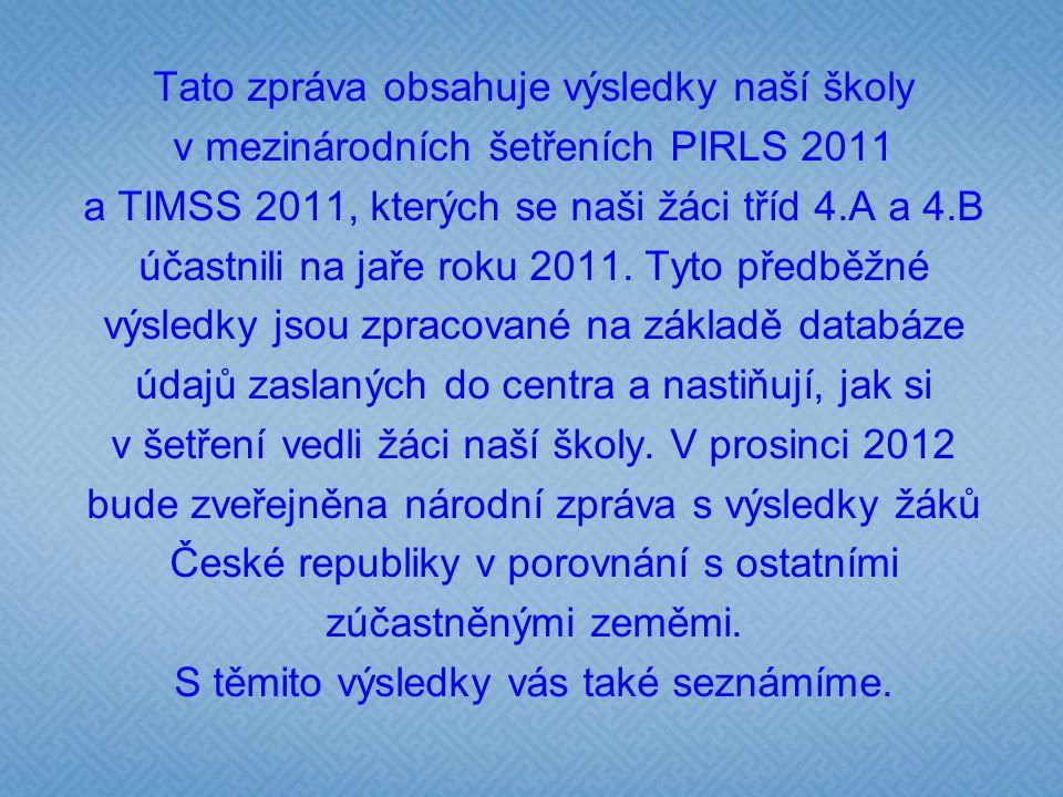 O mezinárodních šetřeních PIRLS 2011 a TIMSS 2011  Mezinárodní šetření PIRLS je zaměřeno na testování čtenářské gramotnosti žáků 4.
