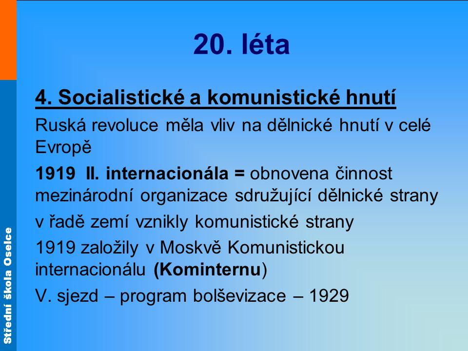 Střední škola Oselce 20. léta 4. Socialistické a komunistické hnutí Ruská revoluce měla vliv na dělnické hnutí v celé Evropě 1919 II. internacionála =