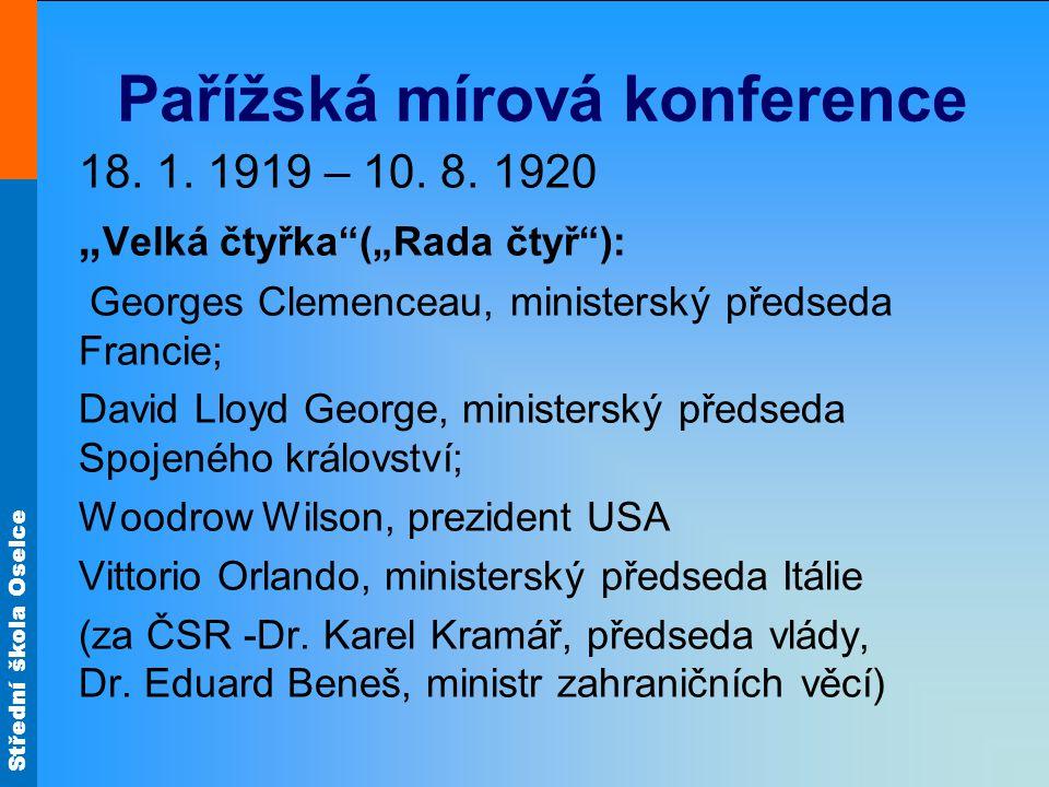 """Střední škola Oselce Pařížská mírová konference 18. 1. 1919 – 10. 8. 1920 """" Velká čtyřka""""(""""Rada čtyř""""): Georges Clemenceau, ministerský předseda Franc"""