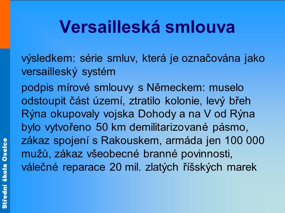 Střední škola Oselce Versailleská smlouva výsledkem: série smluv, která je označována jako versailleský systém podpis mírové smlouvy s Německem: musel