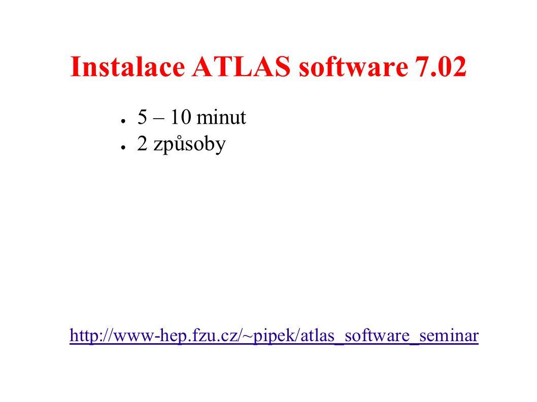 Instalace ATLAS software 7.02 ● 5 – 10 minut ● 2 způsoby http://www-hep.fzu.cz/~pipek/atlas_software_seminar