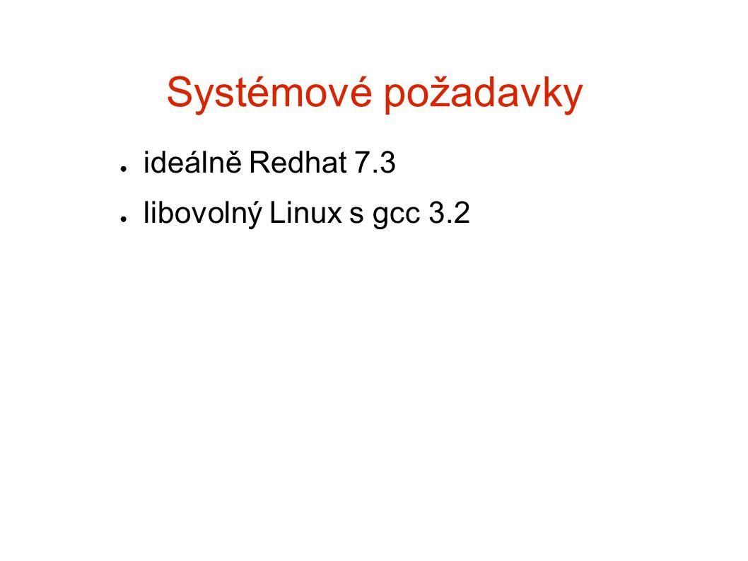 Systémové požadavky ● ideálně Redhat 7.3 ● libovolný Linux s gcc 3.2
