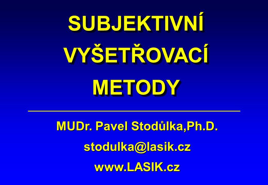SUBJEKTIVNÍVYŠETŘOVACÍMETODYSUBJEKTIVNÍVYŠETŘOVACÍMETODY MUDr. Pavel Stodůlka,Ph.D. stodulka@lasik.cz www.LASIK.cz