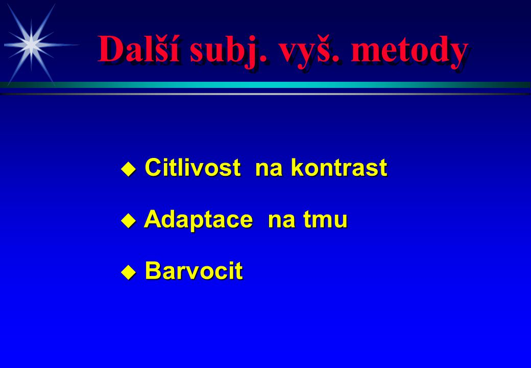 Další subj. vyš. metody u Citlivost na kontrast u Adaptace na tmu u Barvocit
