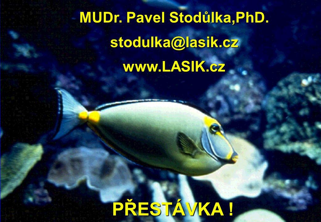 PŘESTÁVKA ! PŘESTÁVKA ! MUDr. Pavel Stodůlka,PhD. stodulka@lasik.cz www.LASIK.cz