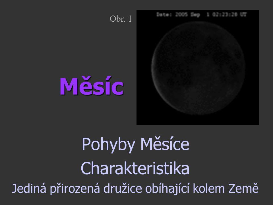 Měsíc Pohyby Měsíce Charakteristika Jediná přirozená družice obíhající kolem Země Obr. 1