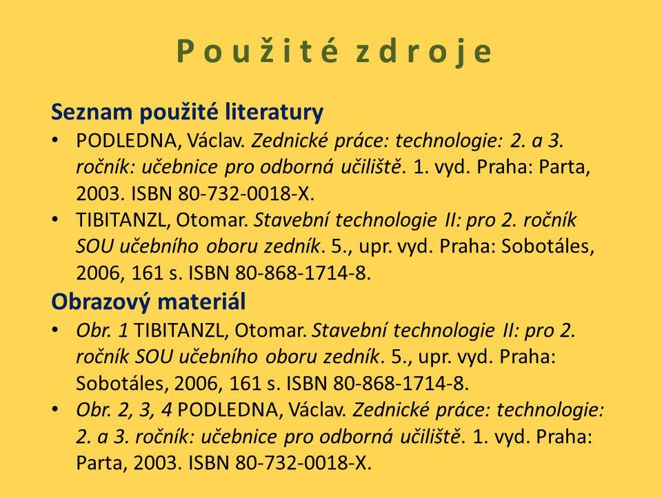 P o u ž i t é z d r o j e Seznam použité literatury PODLEDNA, Václav. Zednické práce: technologie: 2. a 3. ročník: učebnice pro odborná učiliště. 1. v