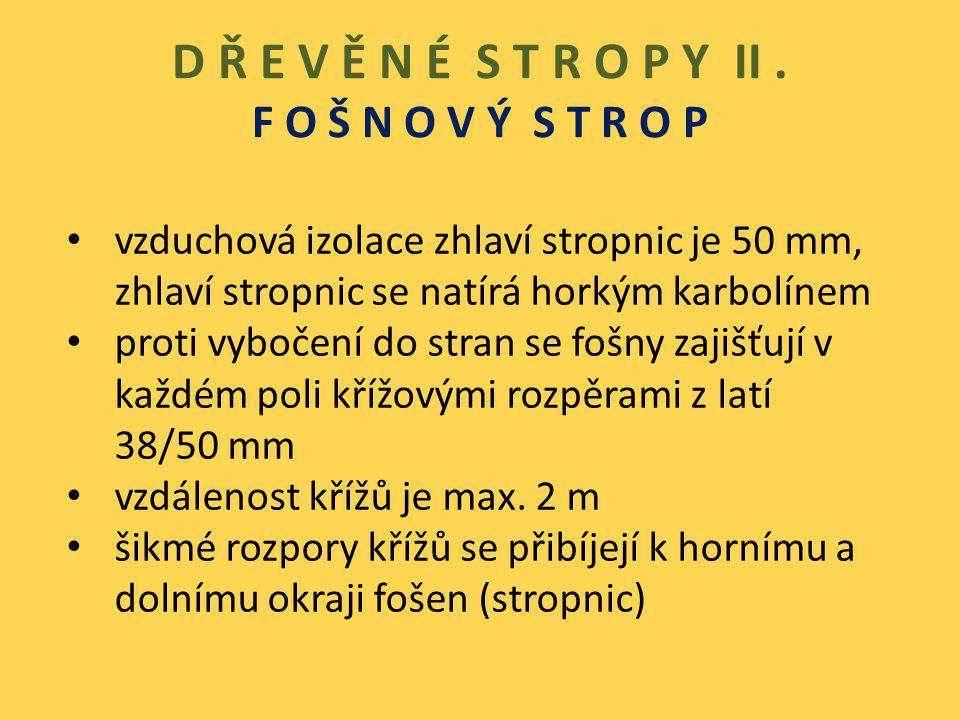 D Ř E V Ě N É S T R O P Y II. F O Š N O V Ý S T R O P vzduchová izolace zhlaví stropnic je 50 mm, zhlaví stropnic se natírá horkým karbolínem proti vy