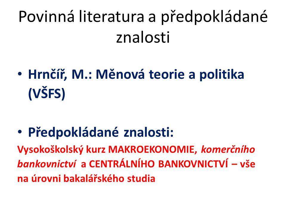 Povinná literatura a předpokládané znalosti Hrnčíř, M.: Měnová teorie a politika (VŠFS) Předpokládané znalosti: Vysokoškolský kurz MAKROEKONOMIE, kome
