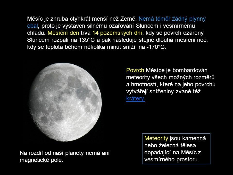 Měsíc je zhruba čtyřikrát menší než Země. Nemá téměř žádný plynný obal, proto je vystaven silnému ozařování Sluncem i vesmírnému chladu. Měsíční den t
