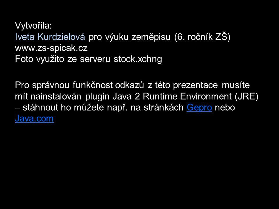 Vytvořila: Iveta Kurdzielová pro výuku zeměpisu (6. ročník ZŠ) www.zs-spicak.cz Foto využito ze serveru stock.xchng Pro správnou funkčnost odkazů z té
