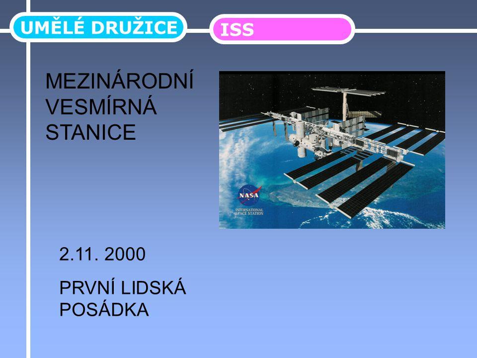 UMĚLÉ DRUŽICE ISS MEZINÁRODNÍ VESMÍRNÁ STANICE 2.11. 2000 PRVNÍ LIDSKÁ POSÁDKA
