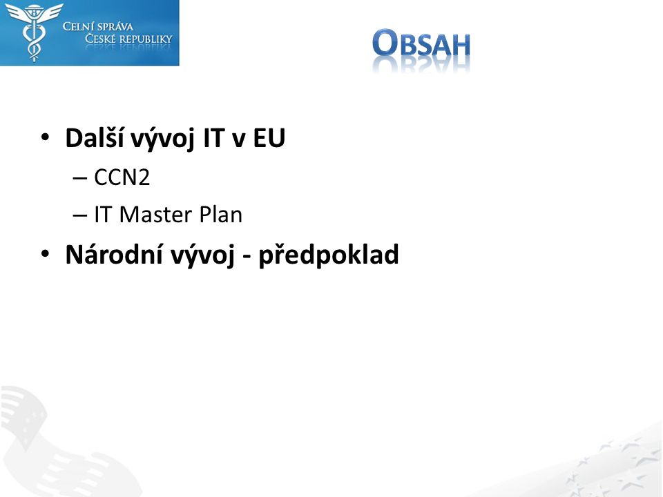 Nová architektura založena na SOA Vytvoření centrálních služeb i pro členské země Zajištění větší centralizace a tím i kompatibility napříč EU Snížení nákladů na straně EU a členských zemí