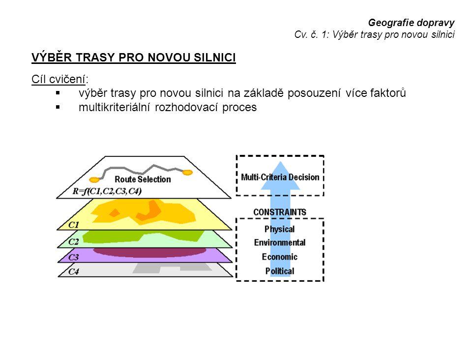 Geografie dopravy Cv. č. 1: Výběr trasy pro novou silnici VÝBĚR TRASY PRO NOVOU SILNICI Cíl cvičení:  výběr trasy pro novou silnici na základě posouz