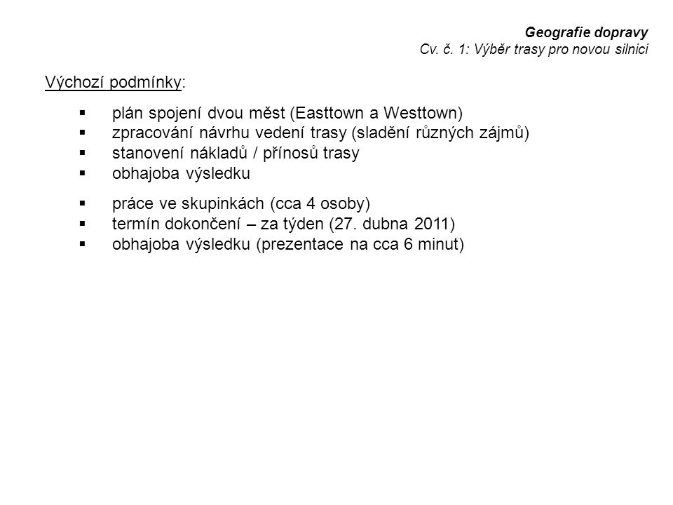 Geografie dopravy Cv. č. 1: Výběr trasy pro novou silnici Výchozí podmínky:  plán spojení dvou měst (Easttown a Westtown)  zpracování návrhu vedení