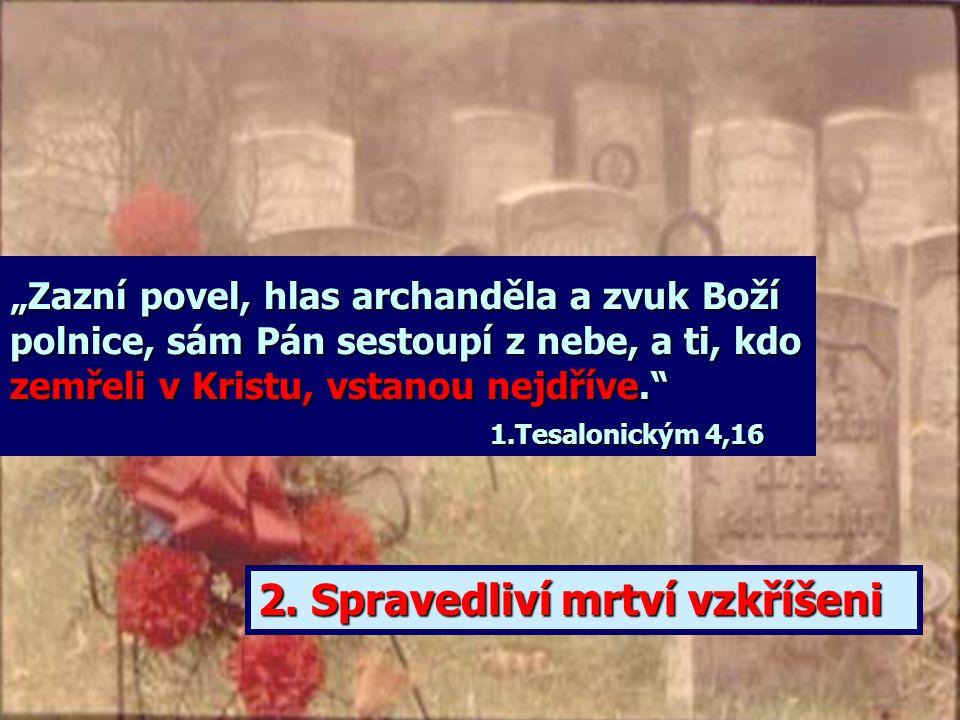 """Události v času konce: 1. Návrat Ježíše Krista """"Vaše srdce ať se nechvěje úzkostí! Věříte v Boha, věřte i ve mne. V domě mého Otce je mnoho příbytků;"""