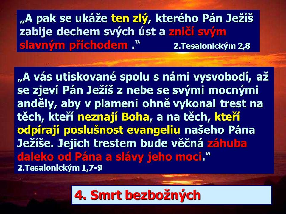 """""""… potom my živí, kteří se toho dočkáme, budeme spolu s nimi uchváceni v oblacích vzhůru vstříc Pánu. Pánu. A pak už navždy budeme s Pánem."""" 1.Tesalon"""