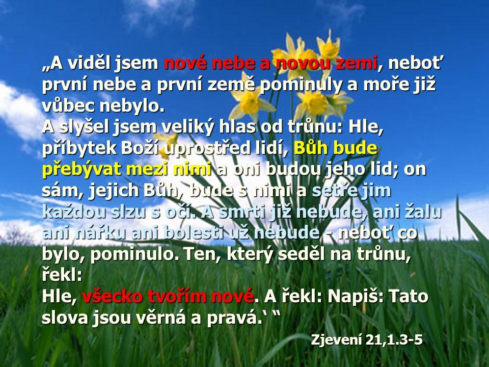 """""""A viděl jsem nové nebe a novou zemi, neboť první nebe a první země pominuly a moře již vůbec nebylo."""
