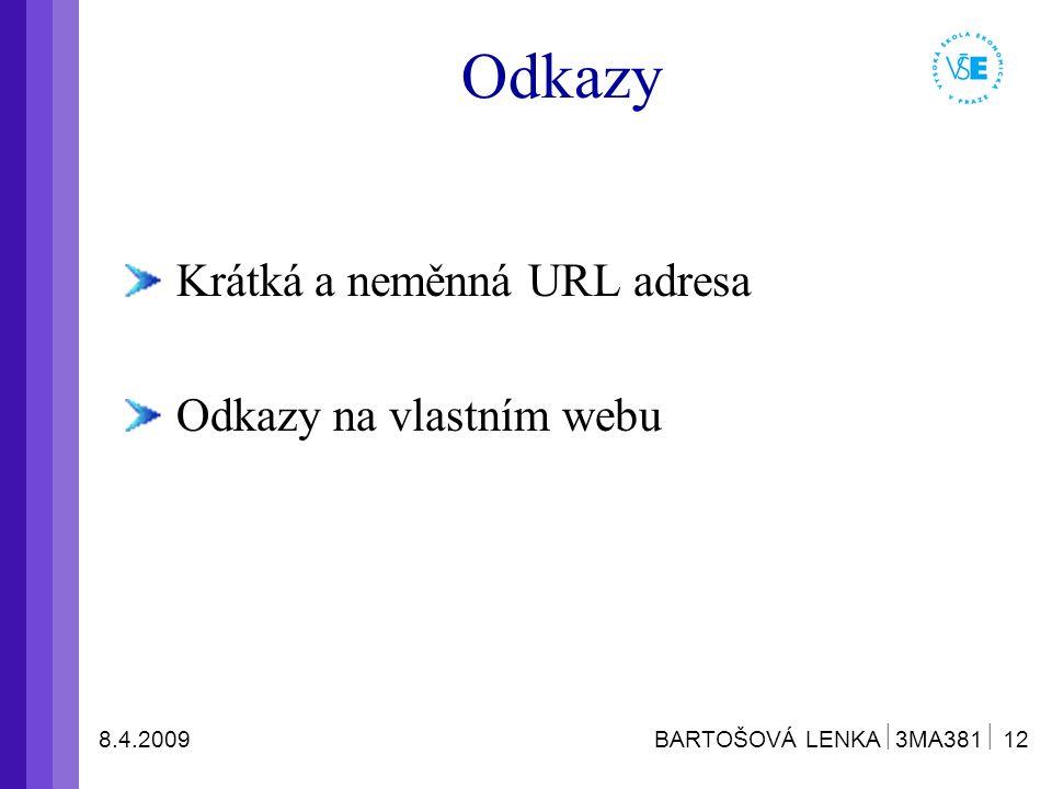 8.4.2009 BARTOŠOVÁ LENKA  3MA381  12 Odkazy Krátká a neměnná URL adresa Odkazy na vlastním webu