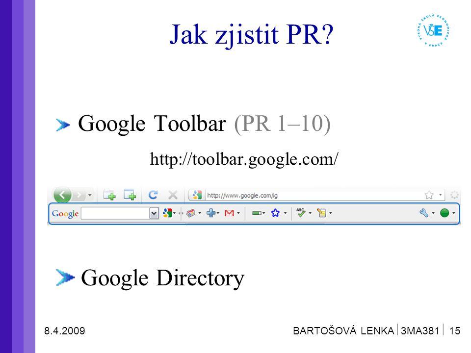 8.4.2009 BARTOŠOVÁ LENKA  3MA381  15 Jak zjistit PR? Google Toolbar (PR 1–10) http://toolbar.google.com/ Google Directory