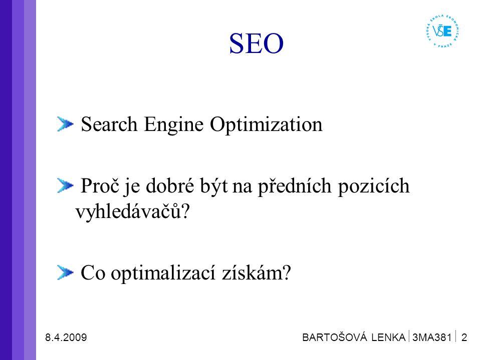 8.4.2009 BARTOŠOVÁ LENKA  3MA381  13 Tvorba zpětných odkazů PageRank (u Google) S-Rank (u Seznamu) Závisí na  počtu stránek, které na vás odkazují  na jejich velikosti  na počtu odkazů, které obsahují