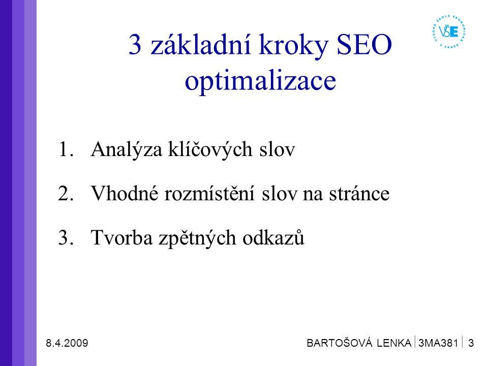 8.4.2009 BARTOŠOVÁ LENKA  3MA381  3 3 základní kroky SEO optimalizace 1.Analýza klíčových slov 2.Vhodné rozmístění slov na stránce 3.Tvorba zpětných odkazů
