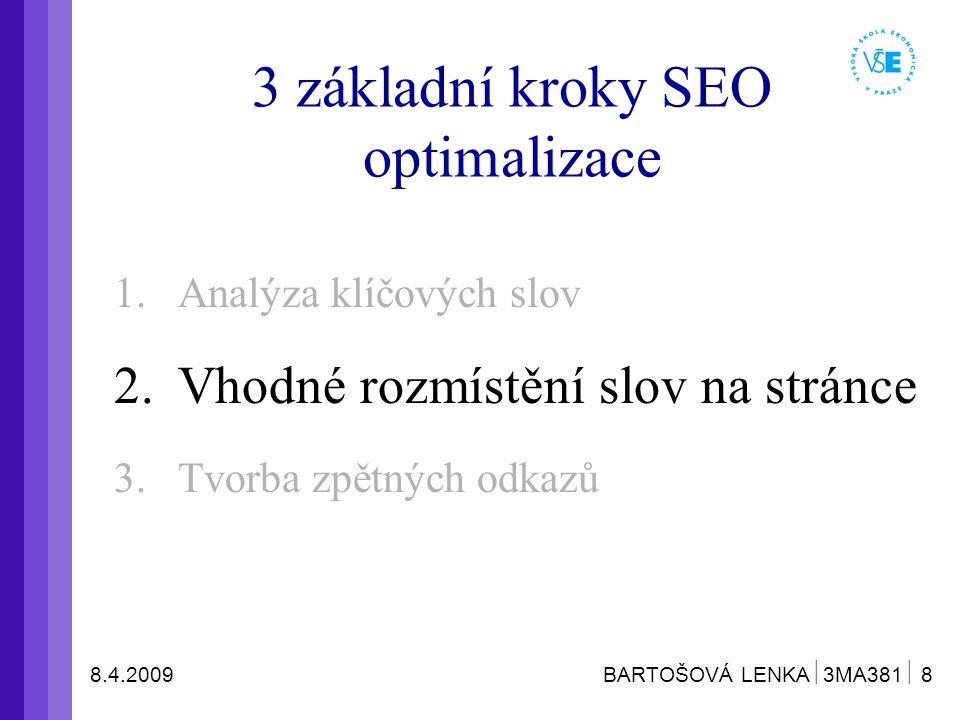 8.4.2009 BARTOŠOVÁ LENKA  3MA381  8 3 základní kroky SEO optimalizace 1.Analýza klíčových slov 2.Vhodné rozmístění slov na stránce 3.Tvorba zpětných odkazů