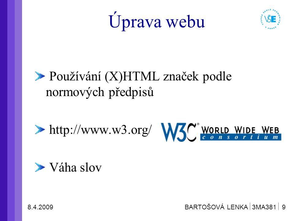 8.4.2009 BARTOŠOVÁ LENKA  3MA381  10 Úprava webu Používání titulku (title) Nadpisy (h1 až h6), font size Popisy u obrázků (alt) Zdůraznění (em)