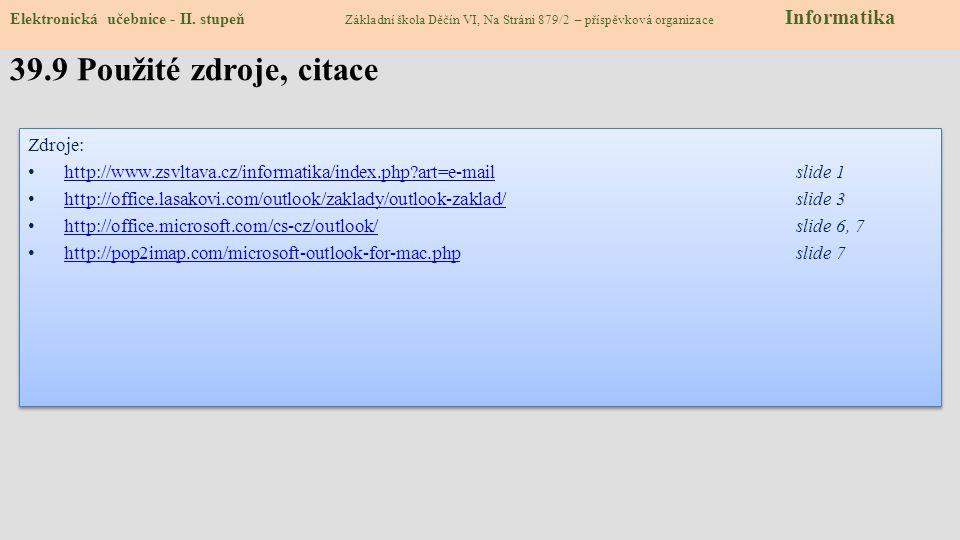 Zdroje: http://www.zsvltava.cz/informatika/index.php?art=e-mailslide 1 http://www.zsvltava.cz/informatika/index.php?art=e-mail http://office.lasakovi.