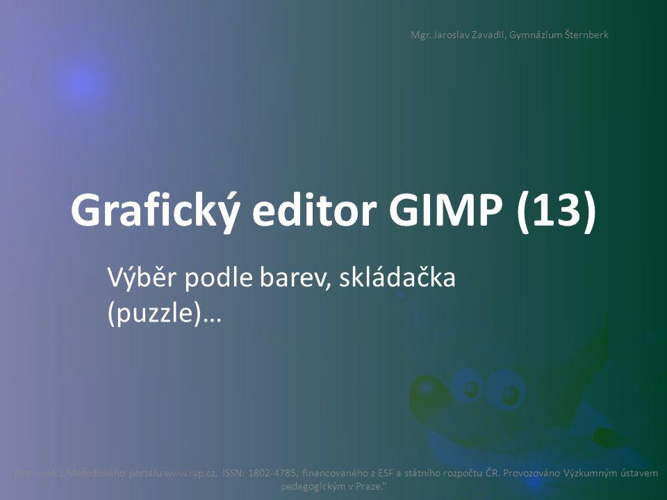 "Grafický editor GIMP (13) Výběr podle barev, skládačka (puzzle)… ""Dostupné z Metodického portálu www.rvp.cz, ISSN: 1802-4785, financovaného z ESF a státního rozpočtu ČR."