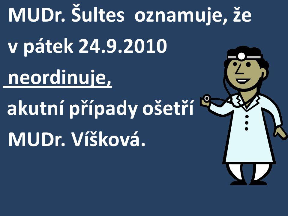 MUDr. Šultes oznamuje, že v pátek 24.9.2010 neordinuje, akutní případy ošetří MUDr. Víšková.