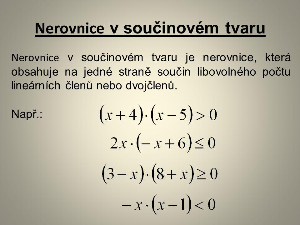 Nerovnice v součinovém tvaru Nerovnice v součinovém tvaru je nerovnice, která obsahuje na jedné straně součin libovolného počtu lineárních členů nebo dvojčlenů.