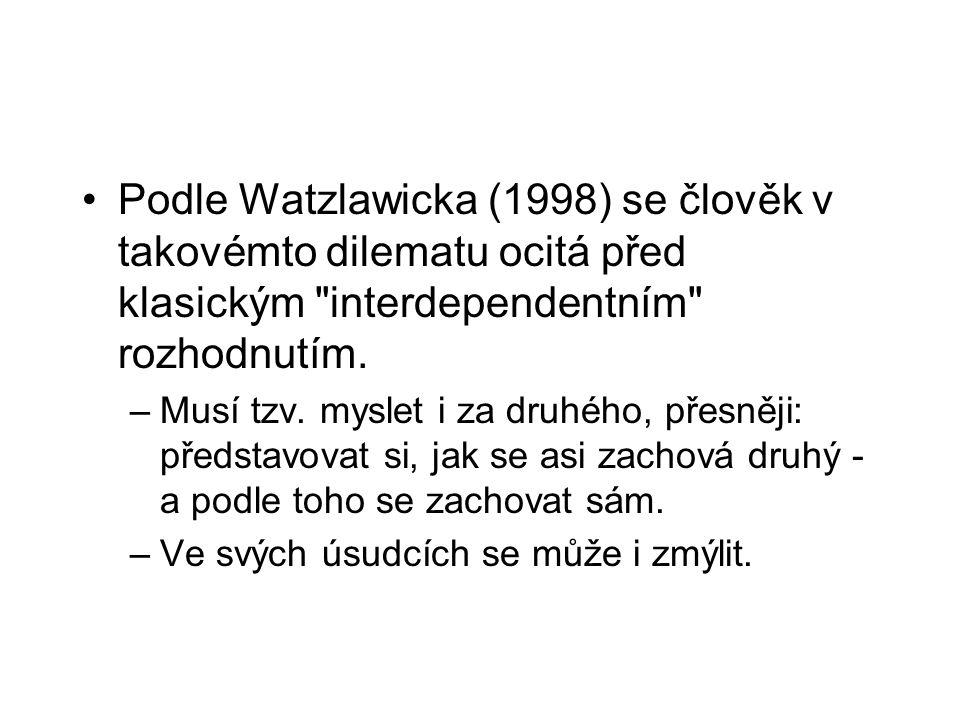 Podle Watzlawicka (1998) se člověk v takovémto dilematu ocitá před klasickým interdependentním rozhodnutím.