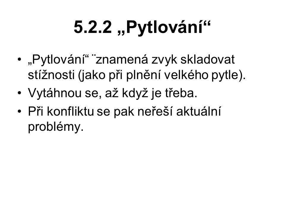"""5.2.2 """"Pytlování """"Pytlování ¨znamená zvyk skladovat stížnosti (jako při plnění velkého pytle)."""