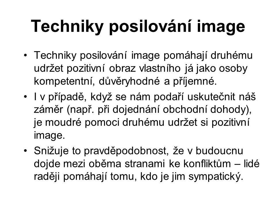 Techniky posilování image Techniky posilování image pomáhají druhému udržet pozitivní obraz vlastního já jako osoby kompetentní, důvěryhodné a příjemné.