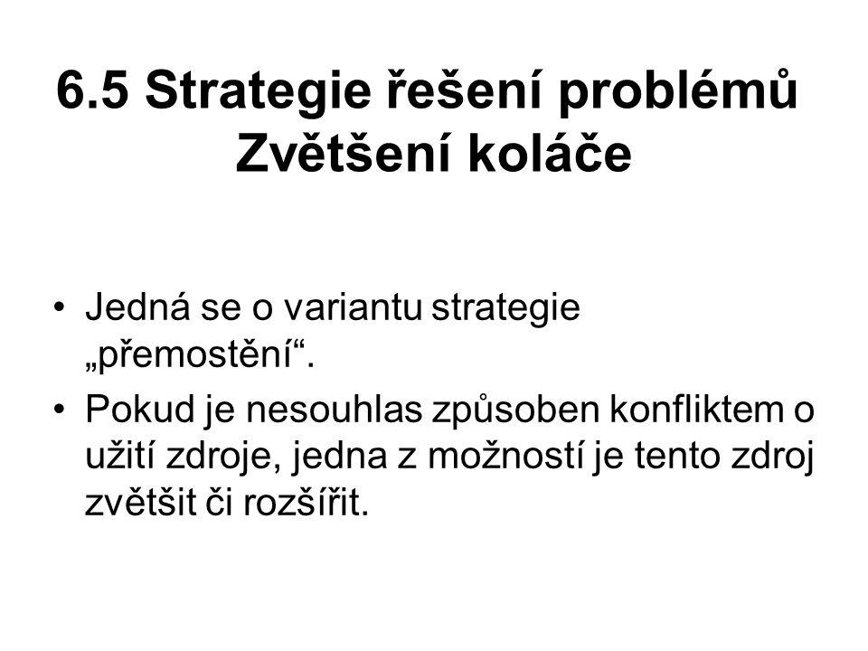 """6.5 Strategie řešení problémů Zvětšení koláče Jedná se o variantu strategie """"přemostění ."""