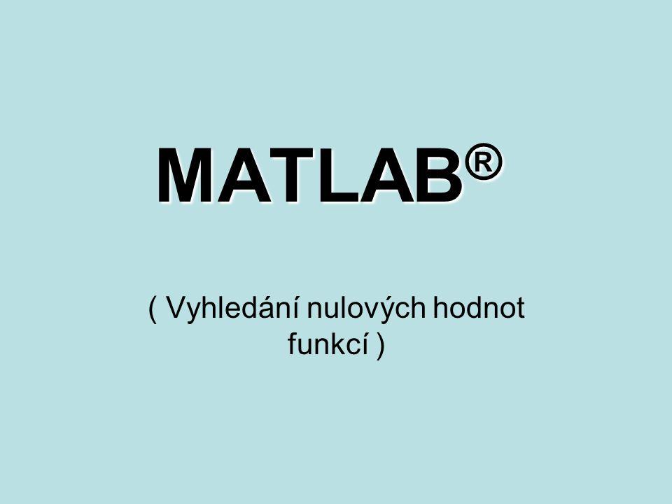 MATLAB ® ( Vyhledání nulových hodnot funkcí )