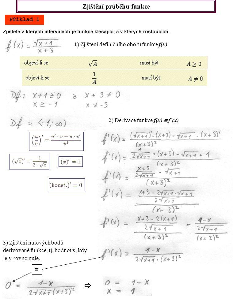 Zjištění průběhu funkce Příklad 1 Zjistěte v kterých intervalech je funkce klesající, a v kterých rostoucích. 1) Zjištění definičního oboru funkce f(x
