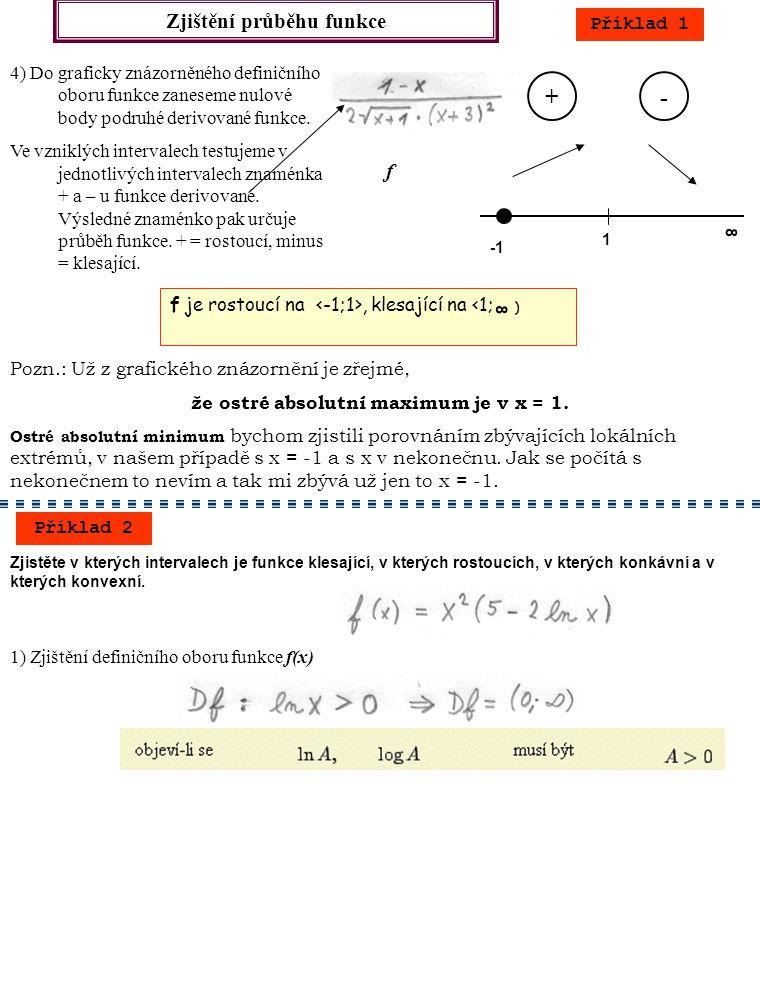 Zjištění průběhu funkce Příklad 2 2) Derivace funkce f(x)  f´(x) 3) Zjištění nulových bodů derivované funkce, tj.