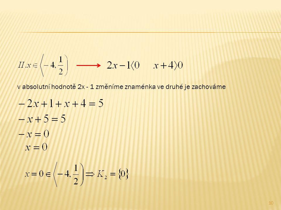 v absolutní hodnotě 2x - 1 změníme znaménka ve druhé je zachováme 10