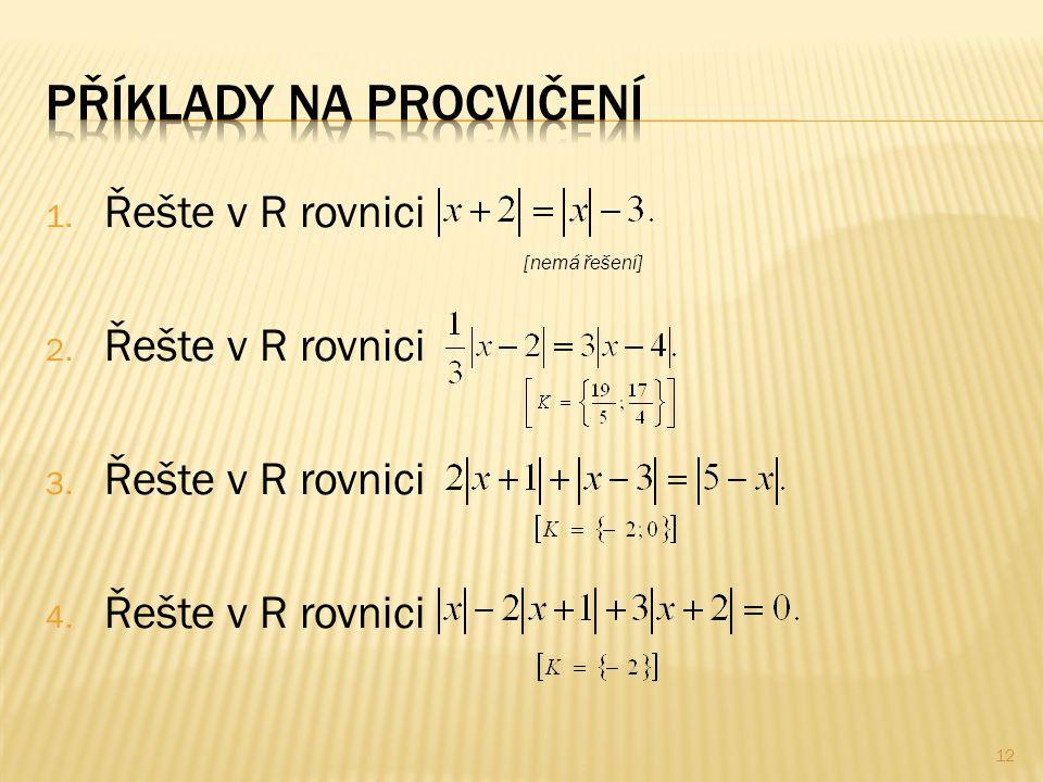 1. Řešte v R rovnici 2. Řešte v R rovnici 3. Řešte v R rovnici 4. Řešte v R rovnici [nemá řešení] 12