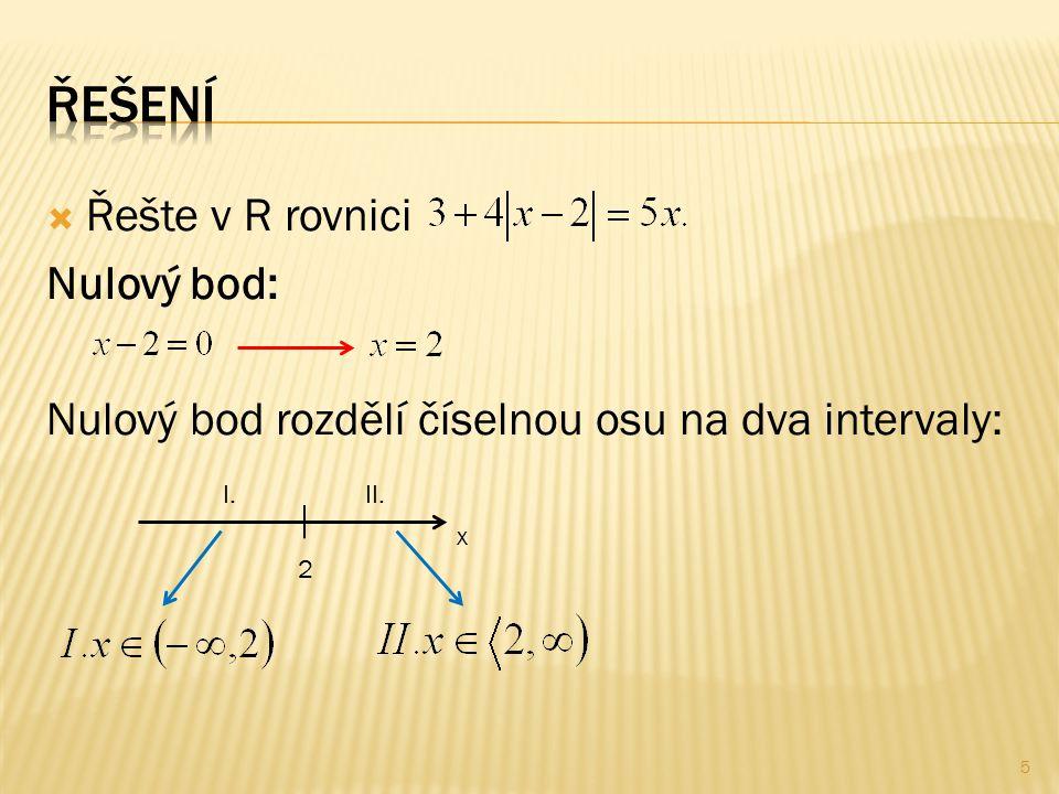  Řešte v R rovnici Nulový bod: Nulový bod rozdělí číselnou osu na dva intervaly: 2 x II.I. 5
